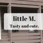 little M.(リトルエム)魚沼の里にできた、おしゃれカフェに胸キュン!